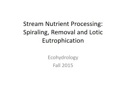 Stream Nutrient Processing: Spiraling, Removal and Lotic Eu PowerPoint PPT Presentation