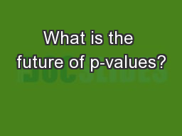 What is the future of p-values? PowerPoint PPT Presentation