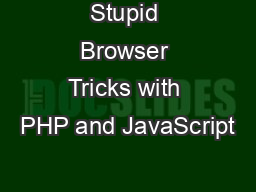 Stupid Browser Tricks with PHP and JavaScript
