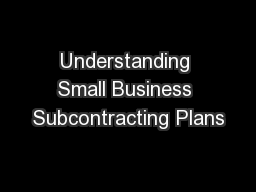 Understanding Small Business Subcontracting Plans PowerPoint PPT Presentation