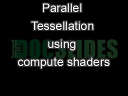 Parallel Tessellation using compute shaders PowerPoint PPT Presentation
