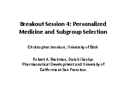 Breakout Session 4: Personalized Medicine and Subgroup Sele