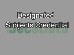 Designated Subjects Credential PowerPoint PPT Presentation