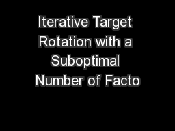 Iterative Target Rotation with a Suboptimal Number of Facto