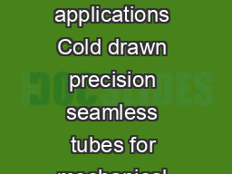 Cold drawn seamless steel tubes for mechanical applications Cold drawn precision seamless tubes for mechanical and general engineering applications