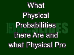 What Physical Probabilities there Are and what Physical Pro