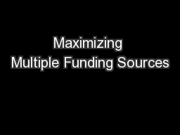 Maximizing Multiple Funding Sources PowerPoint PPT Presentation