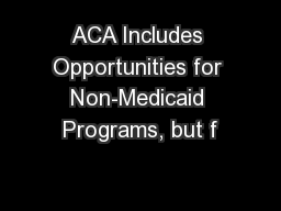 ACA Includes Opportunities for Non-Medicaid Programs, but f