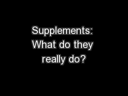 Supplements: What do they really do?