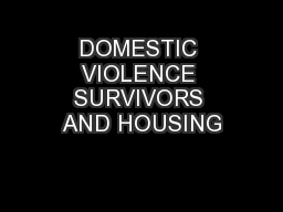 DOMESTIC VIOLENCE SURVIVORS AND HOUSING