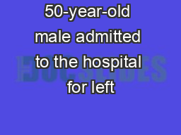 50-year-old male admitted to the hospital for left PowerPoint PPT Presentation