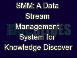 SMM: A Data Stream Management System for Knowledge Discover PowerPoint PPT Presentation