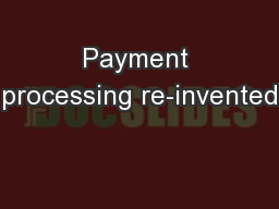 Payment processing re-invented