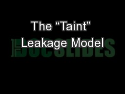 """The """"Taint"""" Leakage Model"""