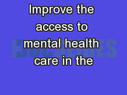 Improve the access to mental health care in the