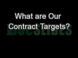 What are Our Contract Targets?
