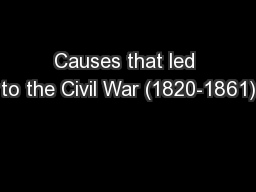Causes that led to the Civil War (1820-1861) PowerPoint PPT Presentation