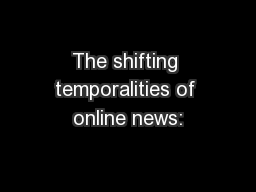 The shifting temporalities of online news: PowerPoint PPT Presentation