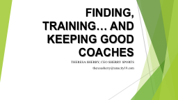 FINDING, TRAINING… AND KEEPING GOOD  COACHES