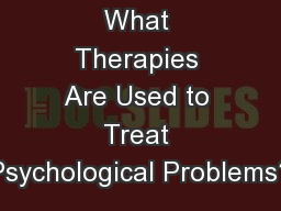 What Therapies Are Used to Treat Psychological Problems?