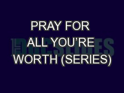PRAY FOR ALL YOU�RE WORTH (SERIES)