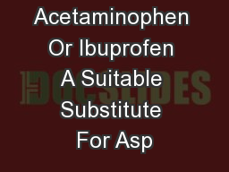 Is Acetaminophen Or Ibuprofen A Suitable Substitute For Asp PowerPoint PPT Presentation