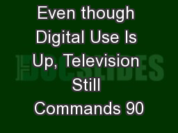 Even though Digital Use Is Up, Television Still Commands 90