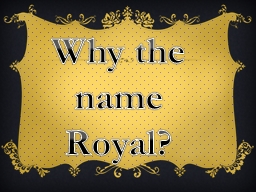 Why the name Royal?
