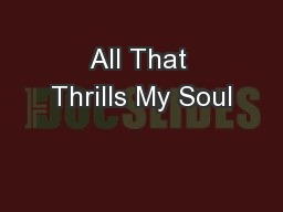 All That Thrills My Soul PowerPoint PPT Presentation