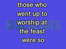 Now among those who went up to worship at the feast were so