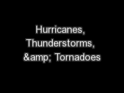Hurricanes, Thunderstorms, & Tornadoes