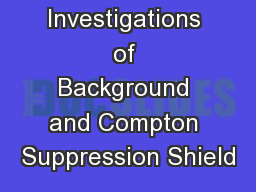 Investigations of Background and Compton Suppression Shield