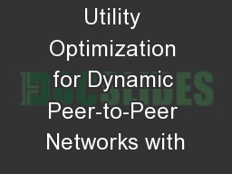 Utility Optimization for Dynamic Peer-to-Peer Networks with