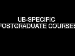UB-SPECIFIC POSTGRADUATE COURSES PowerPoint PPT Presentation