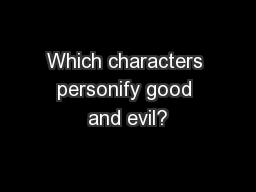 Which characters personify good and evil?