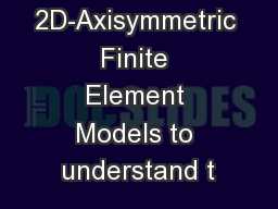 Using 2D-Axisymmetric Finite Element Models to understand t