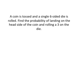 A coin is tossed and a single 6-sided die is rolled. Find t