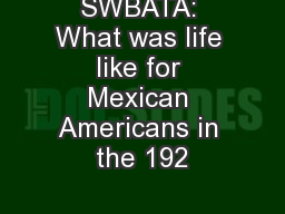 SWBATA: What was life like for Mexican Americans in the 192