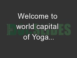 Welcome to world capital of Yoga...