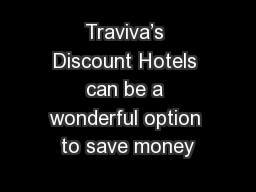Traviva�s Discount Hotels can be a wonderful option to save money