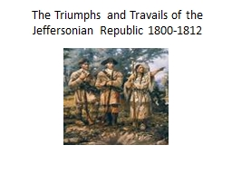 The Triumphs and Travails of the Jeffersonian Republic 1800