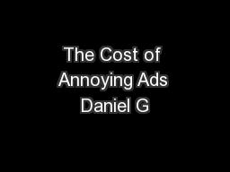 The Cost of Annoying Ads Daniel G