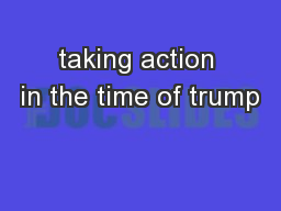 taking action in the time of trump