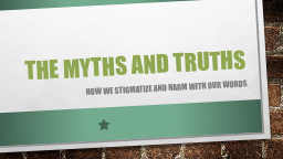 The Myths and Truths PowerPoint PPT Presentation