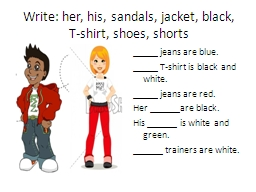 Write: her, his, sandals, jacket, black, T-shirt, shoes, sh PowerPoint PPT Presentation