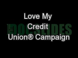 Love My Credit Union® Campaign