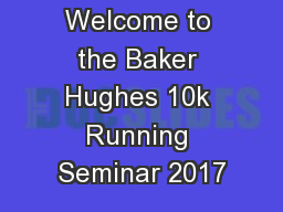Welcome to the Baker Hughes 10k Running Seminar 2017