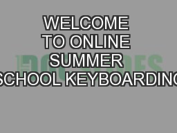 WELCOME TO ONLINE SUMMER SCHOOL KEYBOARDING