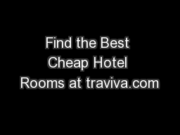 Find the Best Cheap Hotel Rooms at traviva.com