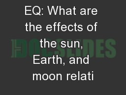 EQ: What are the effects of the sun, Earth, and moon relati